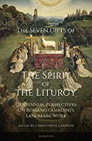 The Seven Gifts of the Spirit of the Liturgy: Centennial Perspectives on Romano Guardini's Landmark Work