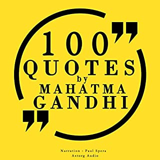 100 quotes by Mahatma Gandhi                   By:                                                                                                                                 Mahatma Gandhi                               Narrated by:                                                                                                                                 Paul Spera                      Length: 25 mins     1 rating     Overall 5.0