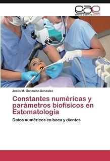 Constantes numéricas y parámetros biofísicos en Estomatología: Datos numéricos en boca y dientes (Spanish