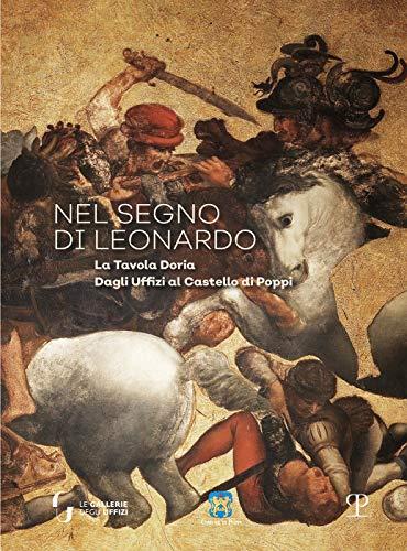 Nel segno di Leonardo. La Tavola Doria. Dagli Uffici al Castello di Poppi. Catalogo della mostra (Arezzo, 7 luglio-30 settembre 2018). Ediz. illustrata
