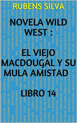 NOVELA WILD WEST :  EL VIEJO MACDOUGAL Y SU MULA AMISTAD LIBRO 14