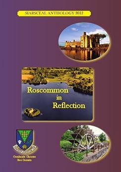 Roscommon in Reflection: SiarScéal Anthology 2012 by [various, Nuala Ní Chonchúir, Dermot Bolger, Richie Farrell]