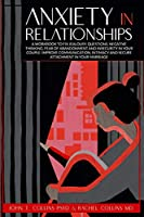 Anxiety in Relationships: A Workbook to Fix Jealousy, Questions, Negative Thinking, Fear of Abandonment and Insecurity in Your Couple. Improve Communication, Intimacy and Secure Attachment in Your Marriage.
