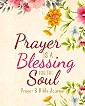 Prayer is a Blessing for the Soul Prayer & Bible Journal: Four in one! Prayer journal, spiritual prompt journal, bible study and sermon notes! Great ... member/ friend/sister/aunt/mother