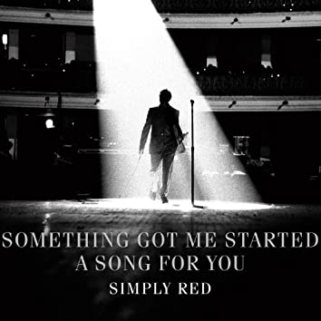 Something Got Me Started / A Song For You