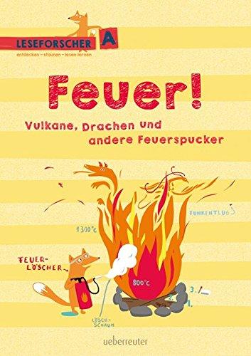 Feuer! Vulkane, Drachen und andere Feuerspucker: Leseforscher ABC