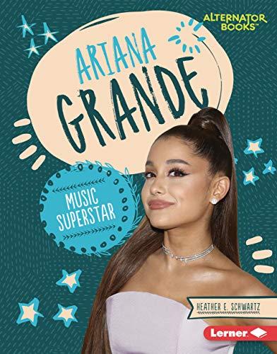 Ariana Grande: Music Superstar (Boss Lady Bios (Alternator Books ))
