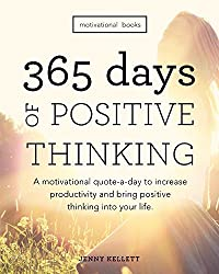 Image: Motivational Books: 365 Days of Positive Thinking: A motivational quote a day to increase productivity and bring positive thinking into your life [Print Replica] | Kindle Edition | by Jenny Kellett (Author). Publisher: Motivational Books; 1 edition (March 14, 2016)