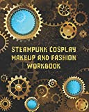Steampunk Cosplay Makeup and Fashion Workbook: Female Character Costume Sketch Models and...