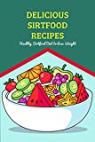 Delicious Sirtfood Recipes: Healthy Sirtfood Diet to Lose Weight: Sirt Diet to Lose Weight (English Edition)