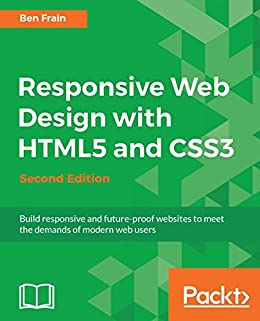 Amazon Com Responsive Web Design With Html5 And Css3 Second Edition Build Responsive And Future Proof Websites To Meet The Demands Of Modern Web Users Ebook Frain Ben Kindle Store