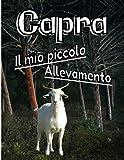 Capra il mio piccolo allevamento: Registro appositamente progettato per gli amanti delle capre / Organizzare e seguire le informazioni vitali e ... tutti i vostri animali / 8,5X11 / 121 pagine