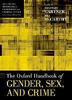 The Oxford Handbook of Gender, Sex, and Crime (Oxford Handbooks)