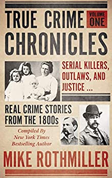 [Mike Rothmiller]のTRUE CRIME CHRONICLES: Serial Killers, Outlaws, And Justice ... Real Crime Stories From The 1800s (English Edition)