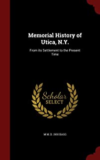 Memorial History of Utica, N.Y.: From Its Settlement to the Present Time