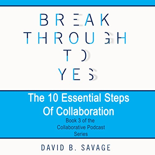 Break Through to Yes - The Collaborative Podcast Series cover art