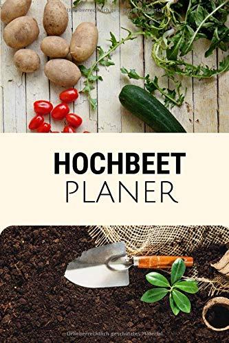Hochbeet Planer: Hochbeet Tagebuch mit Gemüse und Kräuter Aussaatkalender der genug Platz hat, um diesen noch zu ergänzen. Skizzenseiten, ... Jahr vervollständigen diesen Hochbeetplaner