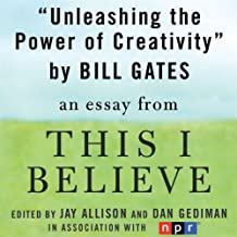 Unleashing the Power of Creativity: A 'This I Believe' Essay