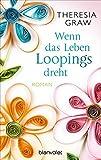 Wenn das Leben Loopings dreht: Roman