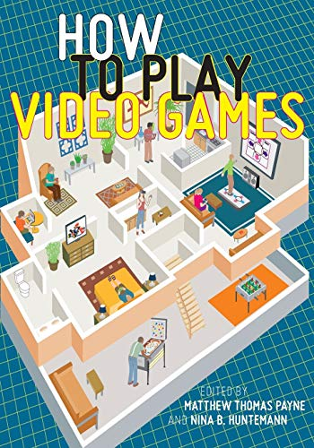 How to Play Video Games (User's Guides to Popular Culture, 1)