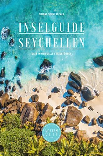 Inselguide Seychellen: Seychellen Reiseführer (Insidertipps, Inselhopping planen, 250+ Lieblingsorte, Ausflüge, Naturschutz und mehr, 2020)