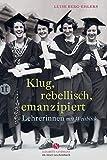 Klug, rebellisch, emanzipiert: Lehrerinnen mit Weitblick (Elisabeth Sandmann im it) - Luise Berg-Ehlers