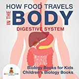 How Food Travels In The Body - Digestive System - Biology Books for Kids | Children's Biology Books