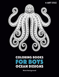 Coloring Books for Boys: Ocean Designs: Black Background: Detailed Deep Blue Sea Creatures for Older Boys & Teenagers; Zen...