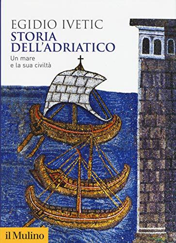 Storia dell'Adriatico. Un mare e la sua civiltà