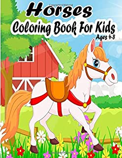 Horses Coloring Book For Kids Ages 4-8: Horse Activity Coloring Book with Fun, Easy, and Relaxing Coloring Pages (Horses Book For Kids)