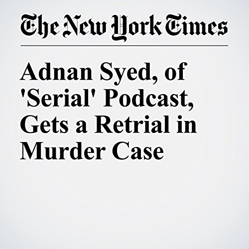 Adnan Syed, of 'Serial' Podcast, Gets a Retrial in Murder Case cover art