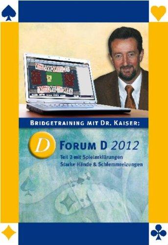 Bridgetraining mit Dr. Kaiser: Forum D 2012 - Teil 2 mit Spielerklärungen / Starke Hände & Schlemmreizungen