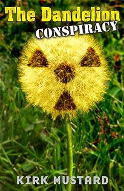 The Dandelion Conspiracy (Like Michael Crichton's Andromeda Strain or Robin Cook's Outbreak)