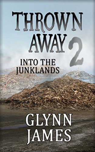 "Thrown Away 2 ""Into the Junklands"" (Thrown Away Series 1) by [Glynn James]"