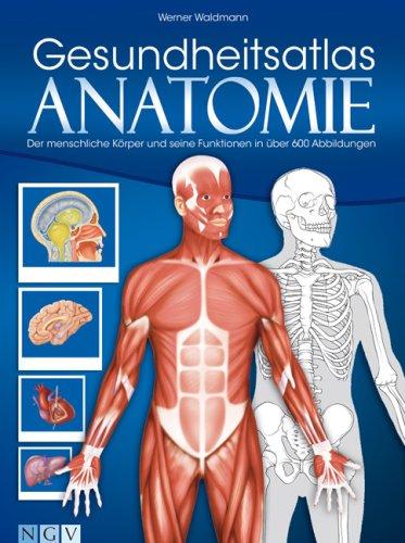 Gesundheitsatlas Anatomie: Der menschliche Körper und seine Funktionen in über 600 Abbildungen
