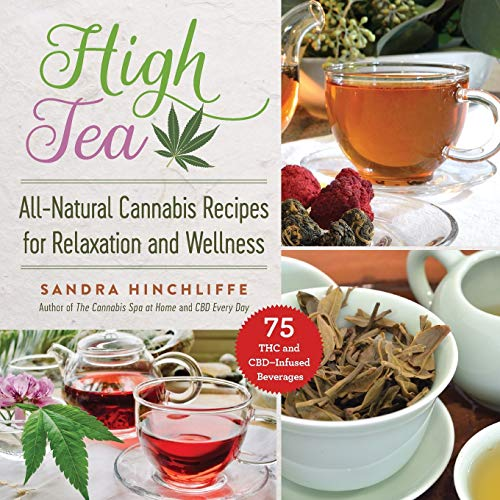 High Tea: All-Natural Cannabis Recipes for Relaxation and Wellness
