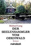 Der Seelensammler vom Odenwald: Krimi