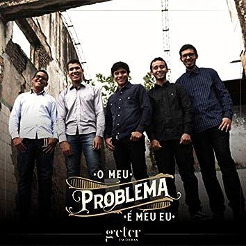 O Meu Problema É Meu Eu