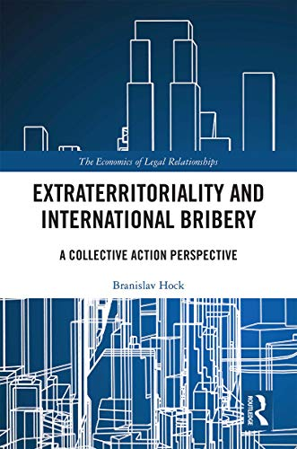 Extraterritoriality and International Bribery: A Collective Action Perspective (Economics of Legal Relationships, Band 27)