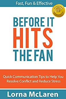Before it Hits the Fan: Quick Communication Tips to Help You Resolve Conflict and Reduce Stress by [Lorna McLaren]