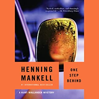 One Step Behind     A Kurt Wallander Mystery              By:                                                                                                                                 Henning Mankell                               Narrated by:                                                                                                                                 Dick Hill                      Length: 15 hrs and 59 mins     689 ratings     Overall 4.2