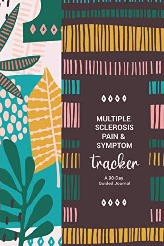Multiple Sclerosis Pain & Symptom Tracker: A Daily Pain Assessment Guided Journal, Mood & Food Tracker, Medication and supplements Log Notebook, Triggers and Treatment Record Diary for Chronic Illness