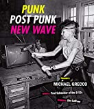 Punk, Post Punk, New Wave: Onstage, Backstage, In Your Face, 1978-1991: Onstage, Backstage, In Your Face, 1977-1989 (English Edition)