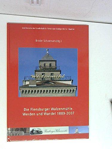 Die Flensburger Walzenmühle: Werden und Wandel 1889-2007 (Schriften der Gesellschaft für Flensburger Stadtgeschichte)