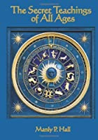 The Secret Teachings of all Ages by Manly P. Hall(2009-03-26)