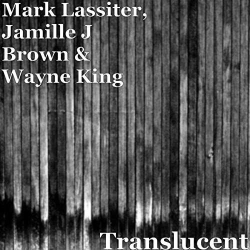 Mark Lassiter, Jamille J Brown & Wayne King