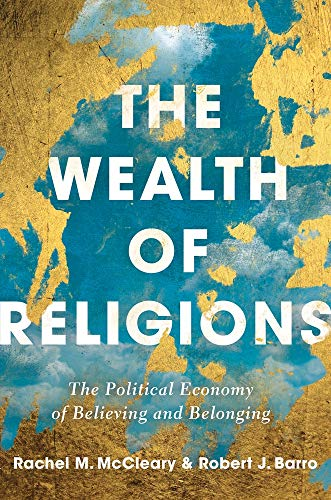 The Wealth of Religions: The Political Economy of Believing and Belonging - Barro, Robert J, McCleary, Rachel