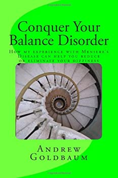 Paperback Conquer Your Balance Disorder: How my experience with Meniere's Disease can help you reduce or eliminate your dizziness Book