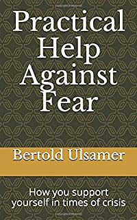 Practical help against fear: How you support yourself in times of crisis