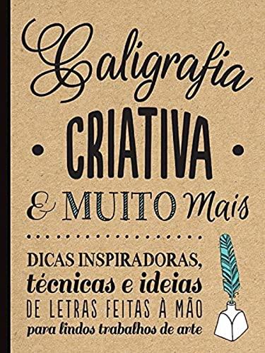 Caligrafia criativa e muito mais : Dicas inspiradoras, técnicas e ideias de letras feitas a mão